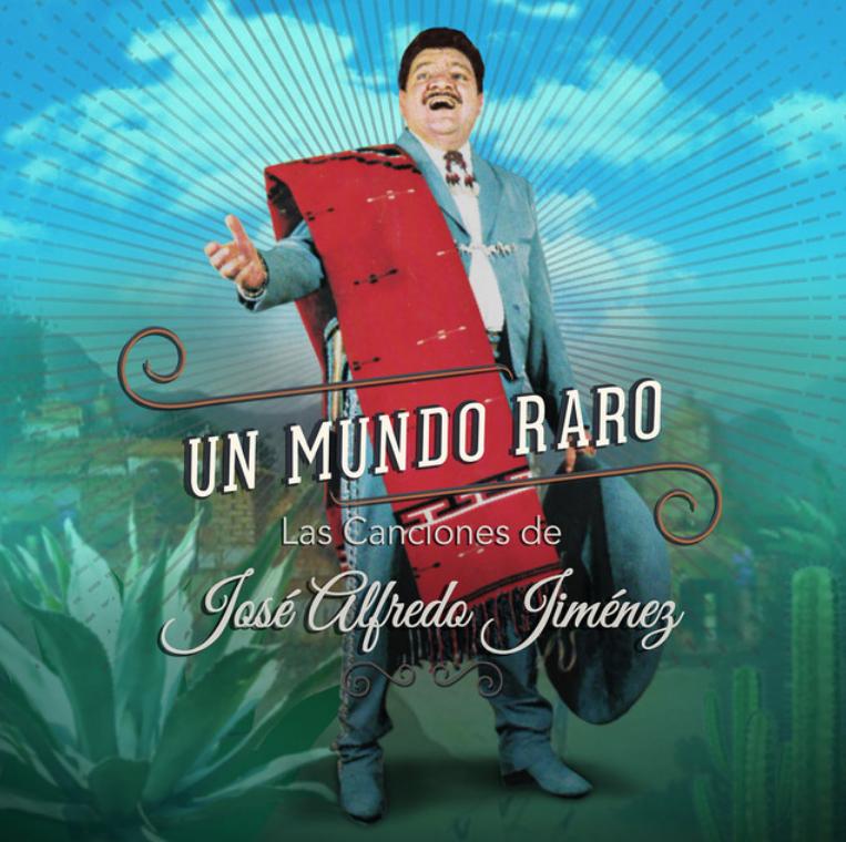 Varios Artistas – Un mundo raro: Las canciones de José Alfredo Jiménez