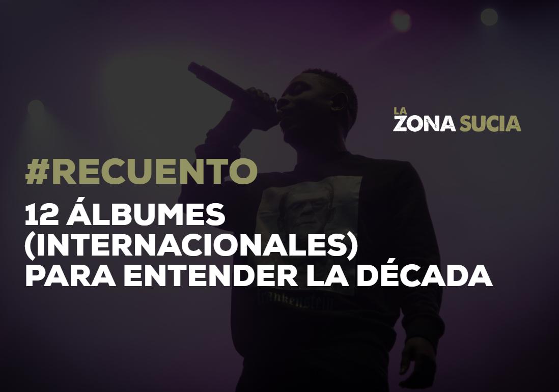 #Recuento - 12 álbumes (internacionales) para entender la década