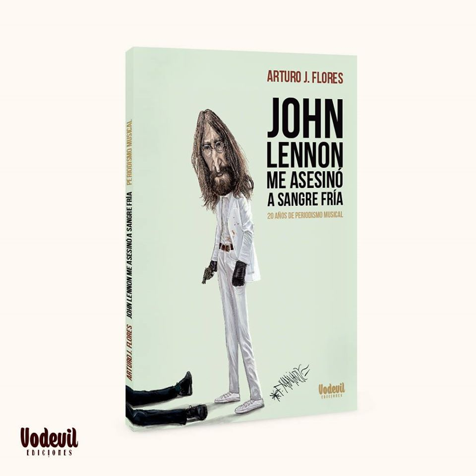 """""""John Lennon me asesinó a sangre fría"""": dos décadas de periodismo musical de Arturo J. Flores"""